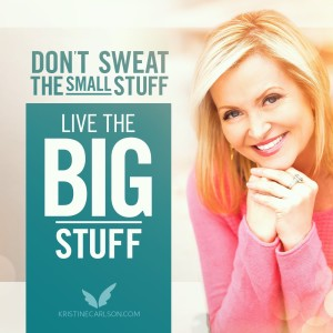 Don't Sweat The Small Stuff - Live The Big Stuff