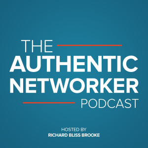 The Authentic Networker Podcast: Hosted By Richard Bliss Brooke