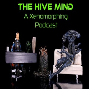 The Hive Mind: A Xenomorphing Podcast