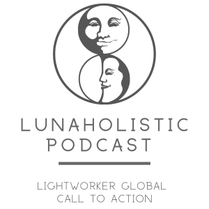 LunaHolistic Podcast - Lightworker Global Call to Action