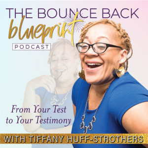 The Bounce Back Blueprint - From Your Test to Your Testimony: Strengthen Your Faith, Reclaim Your Voice + Commit to Your Calling