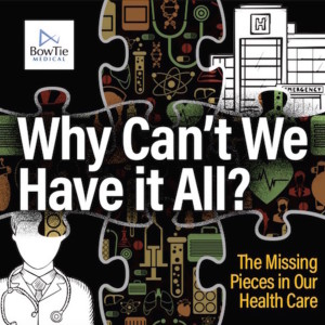 Why Can't We Have It All? The Missing Pieces in Our Healthcare