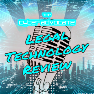 The Cyber Advocate's Legal Technology Review: Tools and Technology for Legal Professionals
