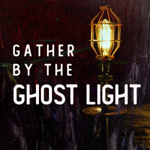 Gather by the Ghost Light