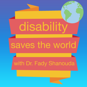 Disability Saves the World with Dr. Fady Shanouda