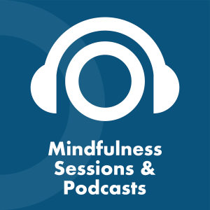 Mindfulness Sessions & Podcasts