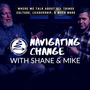 Navigating Change With Shane and Mike