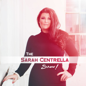 The Sarah Centrella Show