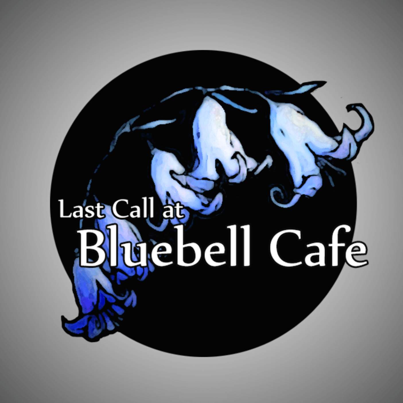 """    Last Call at Bluebell Cafe "" Podcast"