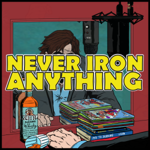 Never Iron Anything The Comics Review Show.