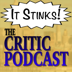 It Stinks! The Critic Podcast
