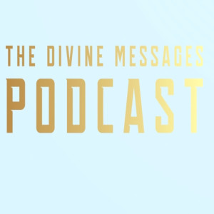 The Divine Messages Podcast