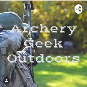 The Archery Geek Outdoors' Podcast