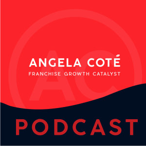 The Franchise Growth Catalyst Podcast by Angela Cote