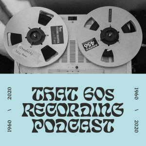 That 60s Recording Podcast