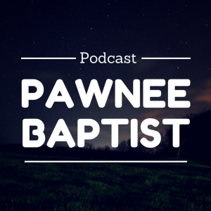 Pawnee Baptist Sermon Podcast