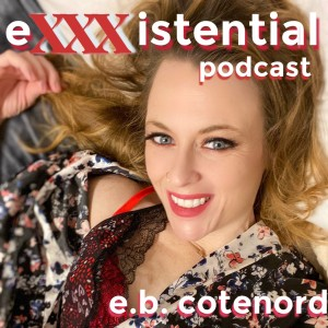 the eXXXistential podcast with e.b. cotenord