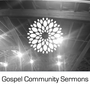 Gospel Community Sermons