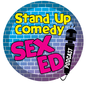 The Stand Up Comedy Sex Ed Podcast