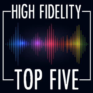 High Fidelity Top Five