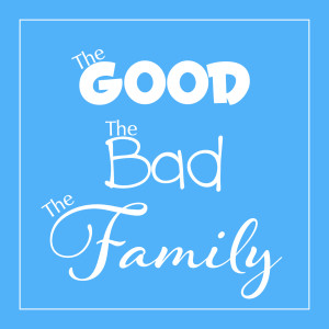 The Good, The Bad... The Family
