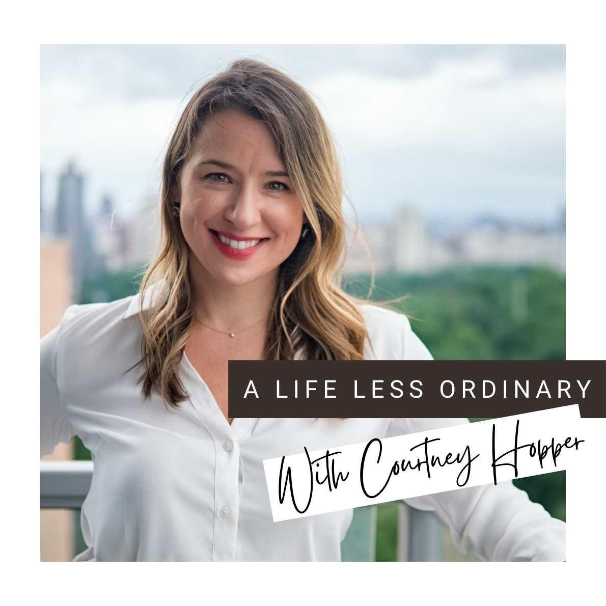 A Life Less Ordinary with Courtney Hopper