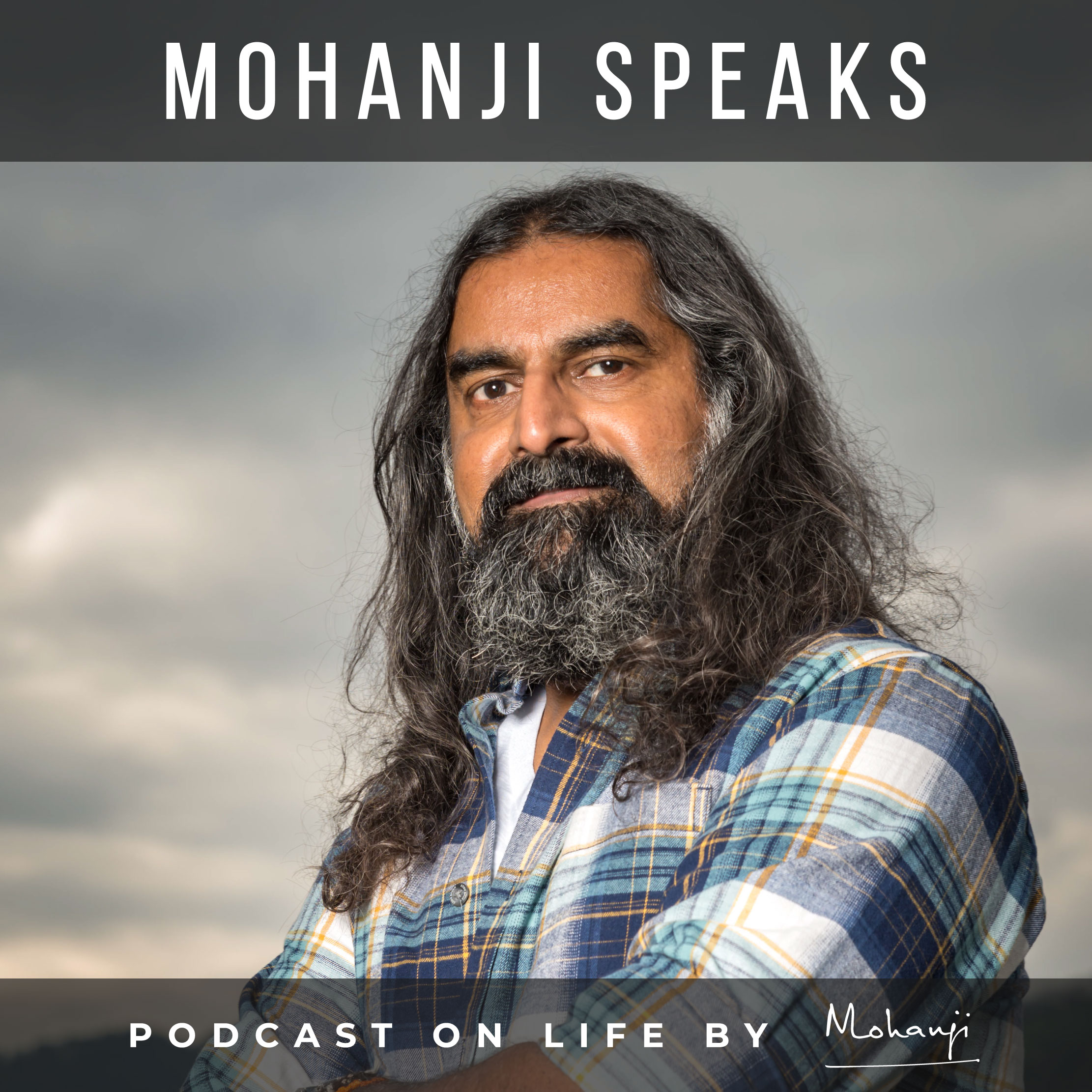 Mohanji Speaks - Podcasts on Life and Living by MOhanji