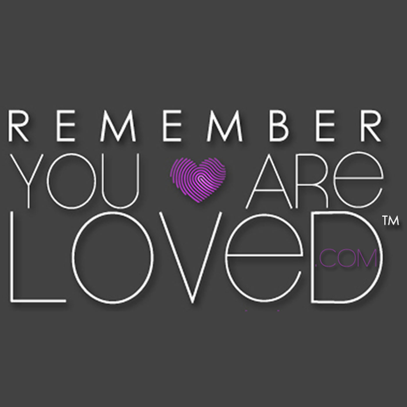 Remember You Are Loved