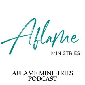 Aflame Ministries Podcast