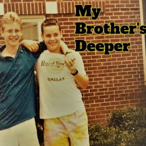 My Brother's Deeper
