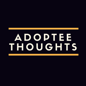 Adoptee Thoughts