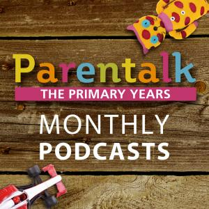 The Parentalk Podcast for the Primary Years