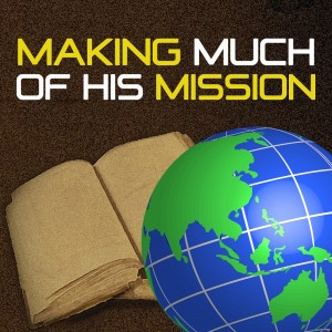 Making Much of His Mission