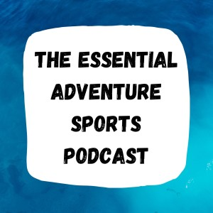 The Essential Adventure Sports Podcast