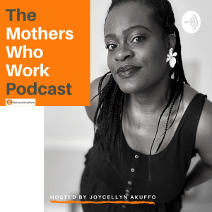 The Mothers Who Work Podcast