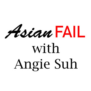 Asian Fail with Angie Suh