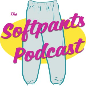The Softpants Podcast