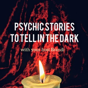 Psychic Stories To Tell In The Dark