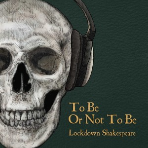 To Be Or Not To Be: Lockdown Shakespeare