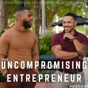 The Uncompromising Entrepreneur Podcast