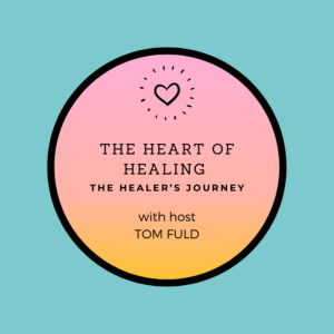 The Heart of Healing: The Healer's Journey