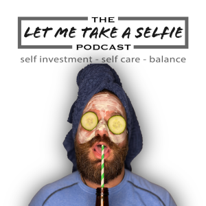 The Let me take a Selfie Podcast