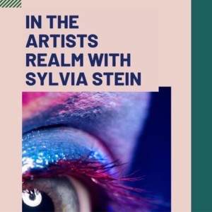 In the Artists Realm with Sylvia Stein