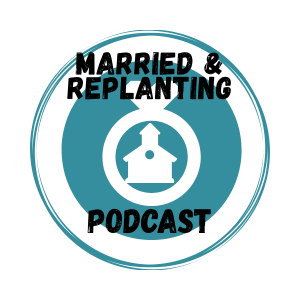 The Married and Replanting Podcast