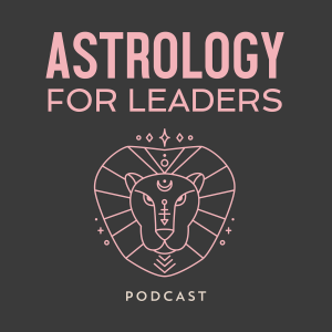 Astrology for Leaders Podcast
