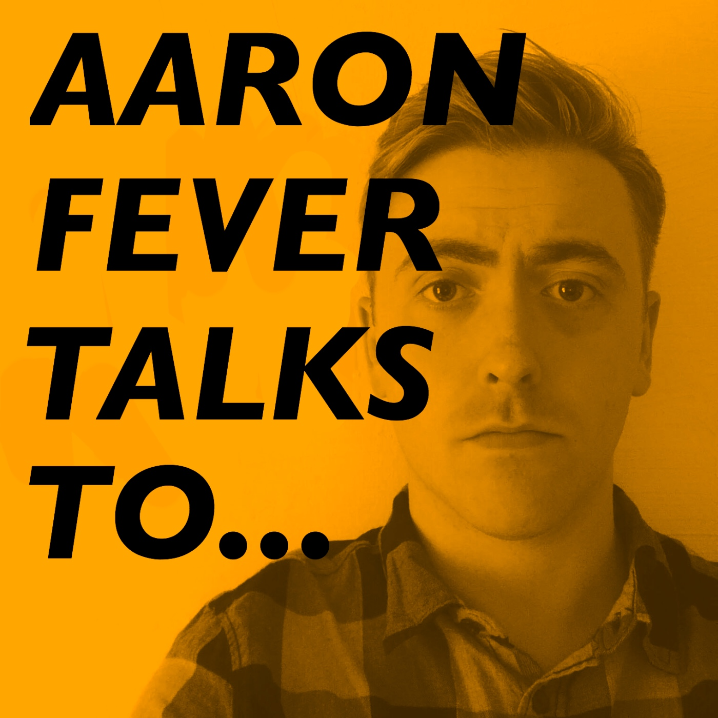 Aaron Fever Talks To…