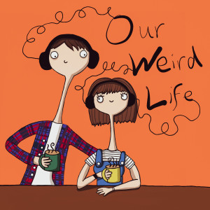 Our Weird Life Podcast
