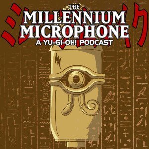 The Millennium Microphone - A Yu-Gi-Oh! Podcast