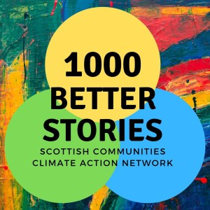 1000 Better Stories - A Scottish Communities Climate Action Network Podcast