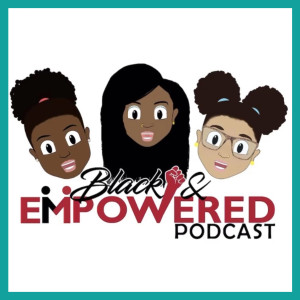 Black and EMPOWERed Podcast